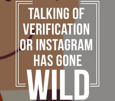 Talking of verification or Instagram has gone wild