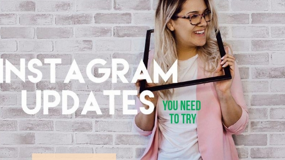 Instagram updates that you need to try for your account