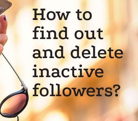 How to find out and delete inactive followers?