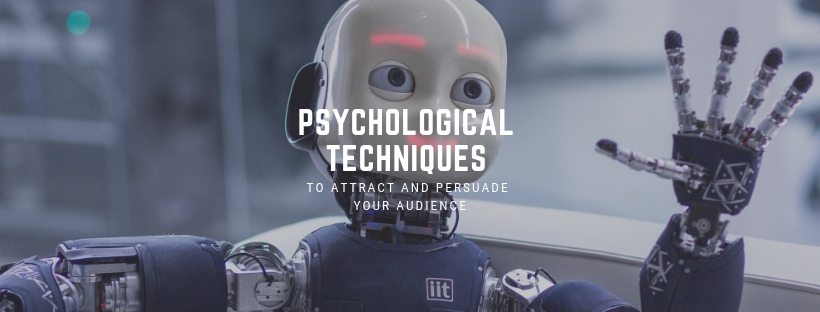 Psychological techniques to attract and persuade your audience