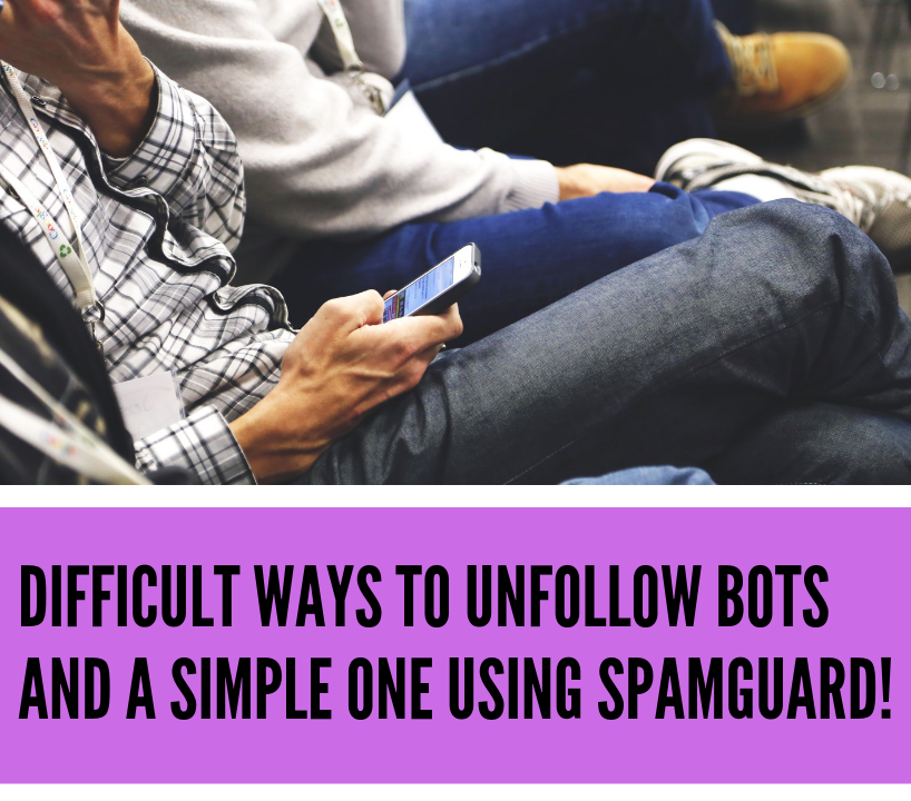 Difficult ways to unfollow bots and a simple one using SpamGuard!