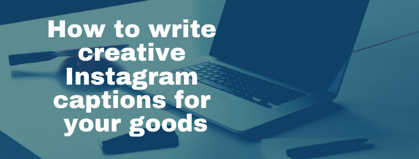 How to write creative Instagram captions for your goods
