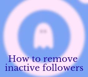 How to remove inactive followers