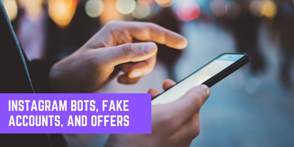Instagram bots, fake accounts, and offers