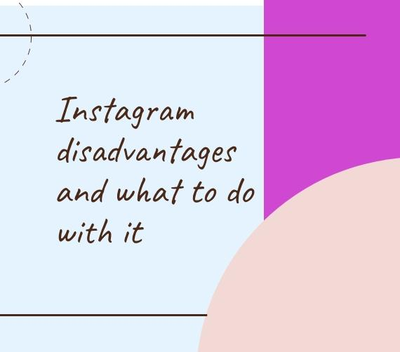 Instagram disadvantages and what to do with it