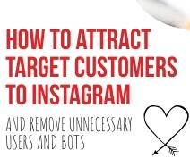 How to attract target customers to Instagram and remove unnecessary users and bots