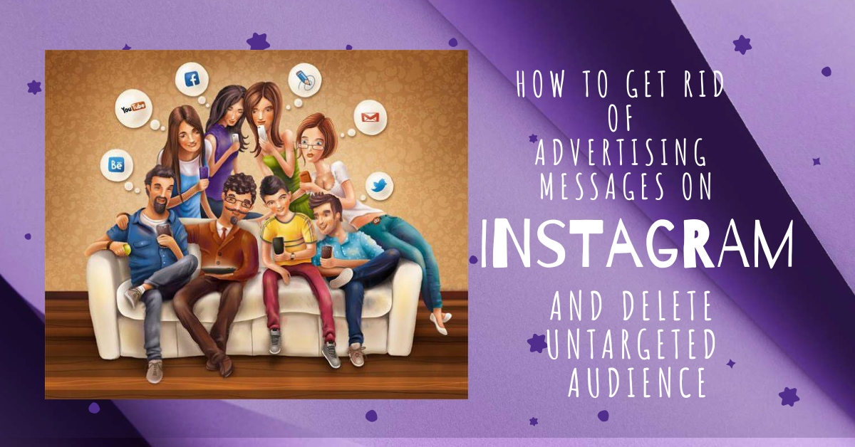 How to get rid of advertising messages on Instagram and delete untargeted audience