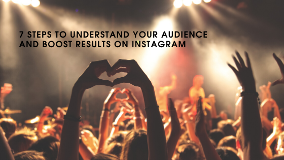 7 Steps to Understand Your Audience and Boost Results on Instagram